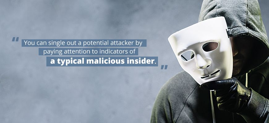 You can single out a potential attacker by paying attention to indicators of a typical malicious insider.
